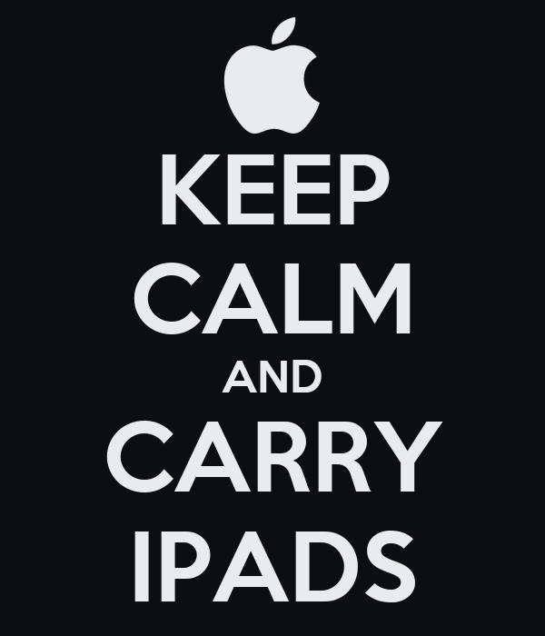 KEEP CALM AND CARRY IPADS