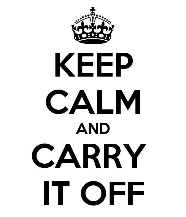 KEEP CALM AND CARRY  IT OFF