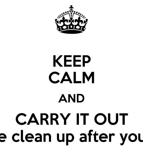 KEEP CALM AND CARRY IT OUT please clean up after your dog