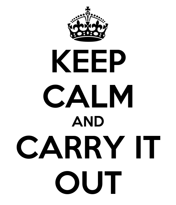 KEEP CALM AND CARRY IT OUT