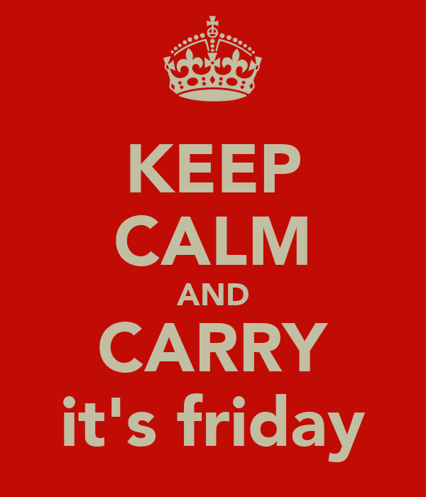 KEEP CALM AND CARRY it's friday