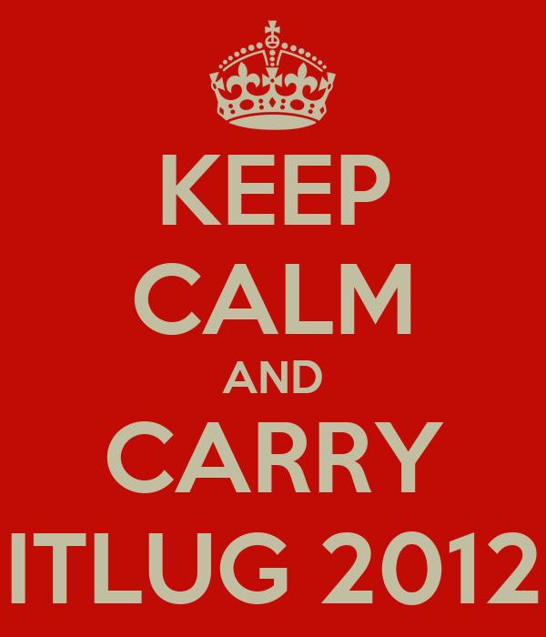 KEEP CALM AND CARRY ITLUG 2012