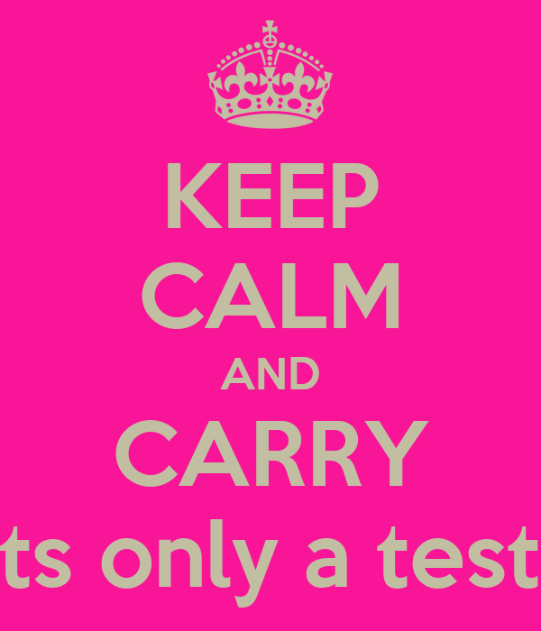 KEEP CALM AND CARRY its only a test