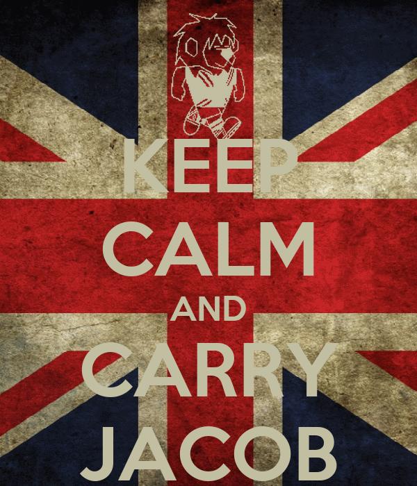 KEEP CALM AND CARRY JACOB