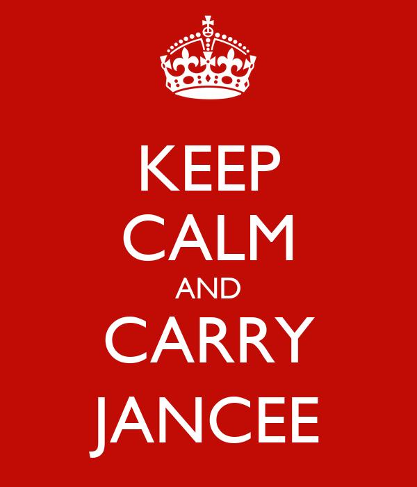KEEP CALM AND CARRY JANCEE
