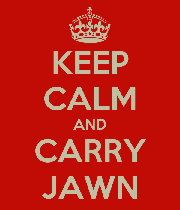 KEEP CALM AND CARRY JAWN