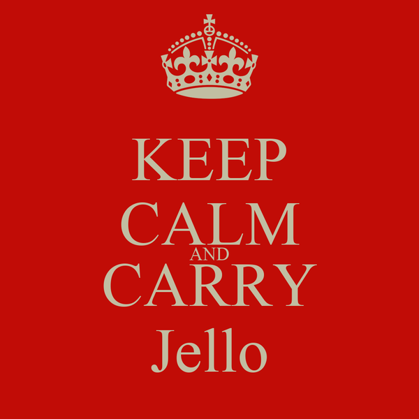 KEEP CALM AND CARRY Jello
