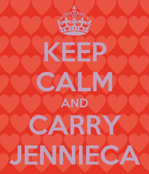 KEEP CALM AND CARRY JENNIECA