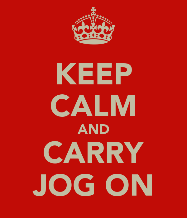 KEEP CALM AND CARRY JOG ON