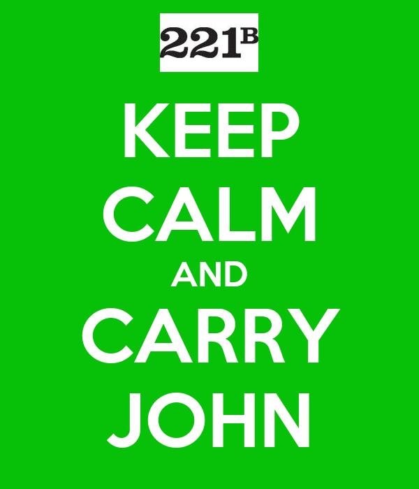 KEEP CALM AND CARRY JOHN