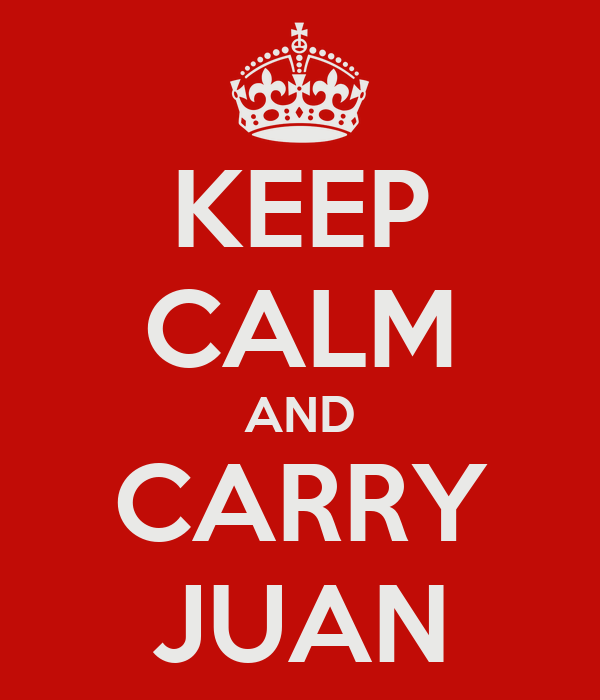 KEEP CALM AND CARRY JUAN