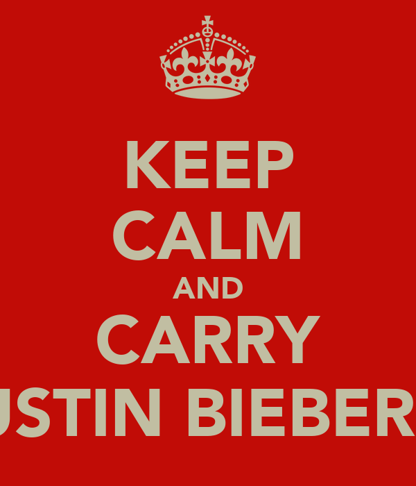 KEEP CALM AND CARRY JUSTIN BIEBER X