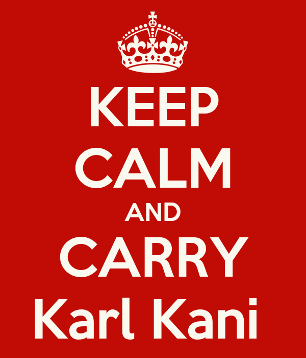 KEEP CALM AND CARRY Karl Kani