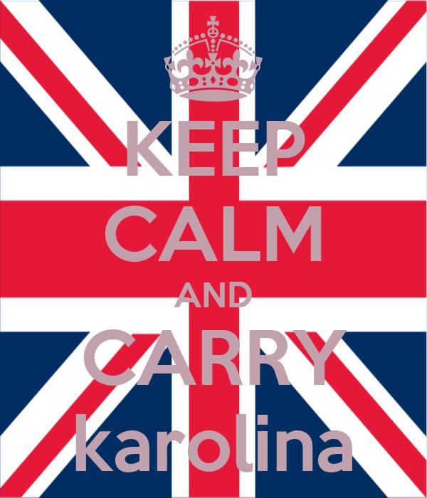 KEEP CALM AND CARRY karolina