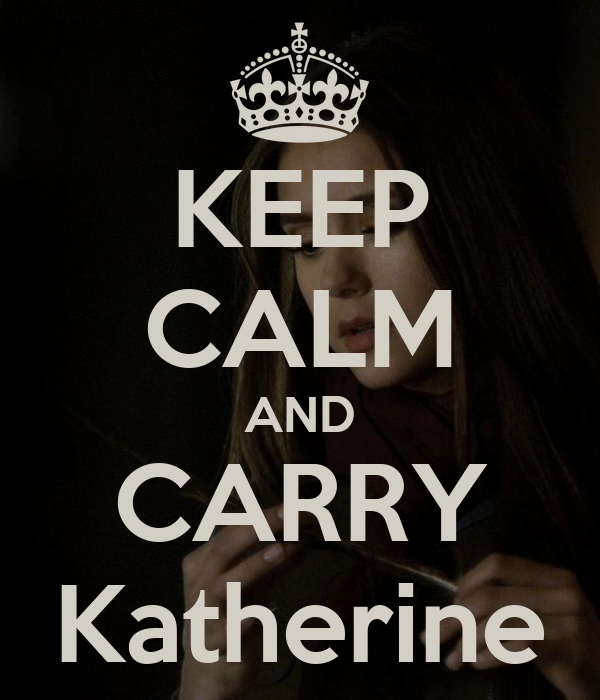 KEEP CALM AND CARRY Katherine