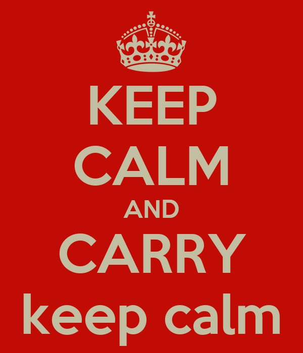 KEEP CALM AND CARRY keep calm