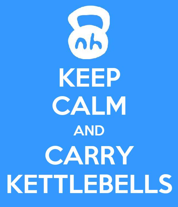 KEEP CALM AND CARRY KETTLEBELLS