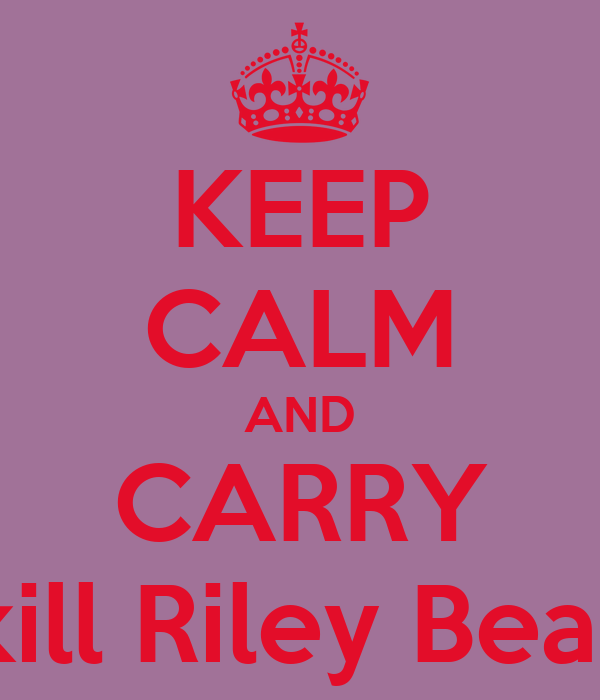 KEEP CALM AND CARRY kill Riley Bear