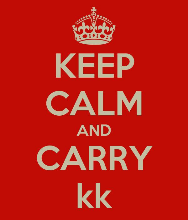 KEEP CALM AND CARRY kk