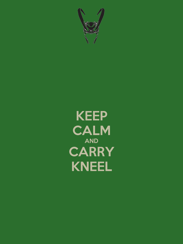 KEEP CALM AND CARRY KNEEL