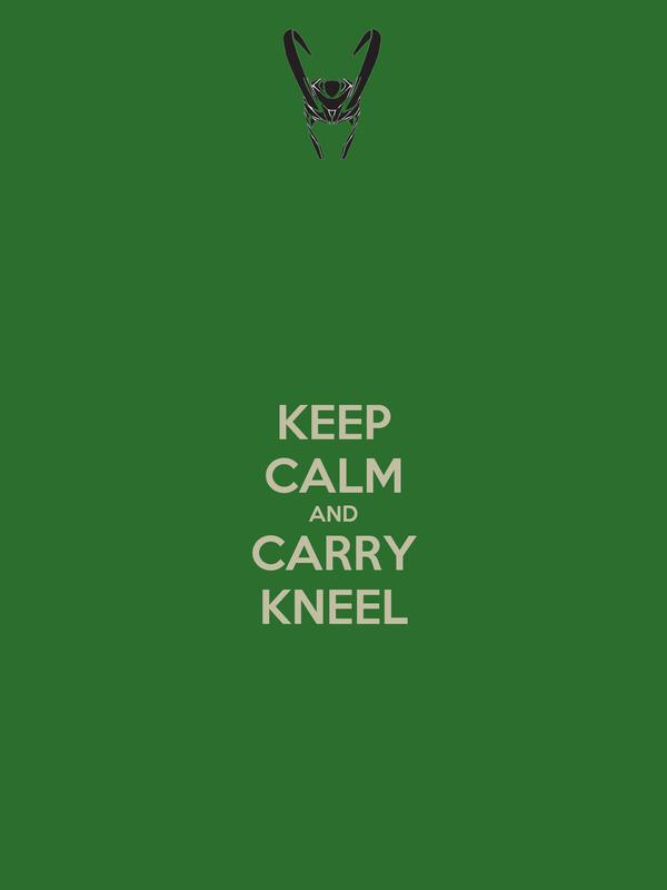 KEEP CALM AND CARRY KNEEL