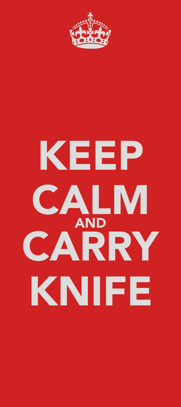 KEEP CALM AND CARRY KNIFE