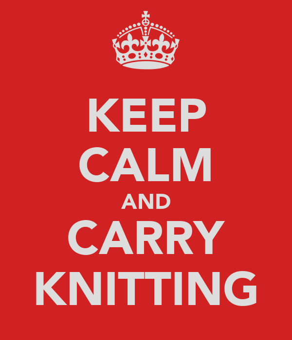 KEEP CALM AND CARRY KNITTING