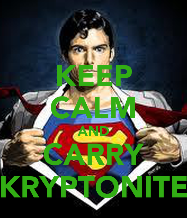 KEEP CALM AND CARRY KRYPTONITE
