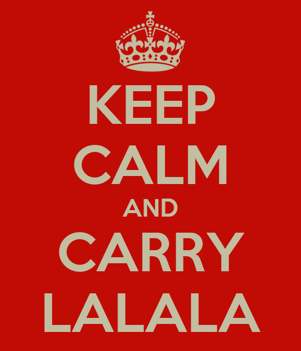 KEEP CALM AND CARRY LALALA