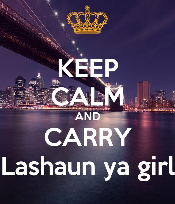 KEEP CALM AND CARRY Lashaun ya girl