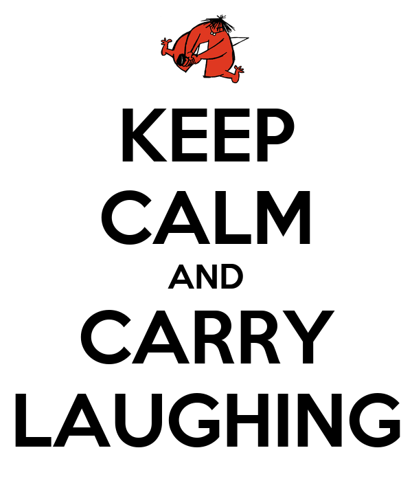 KEEP CALM AND CARRY LAUGHING