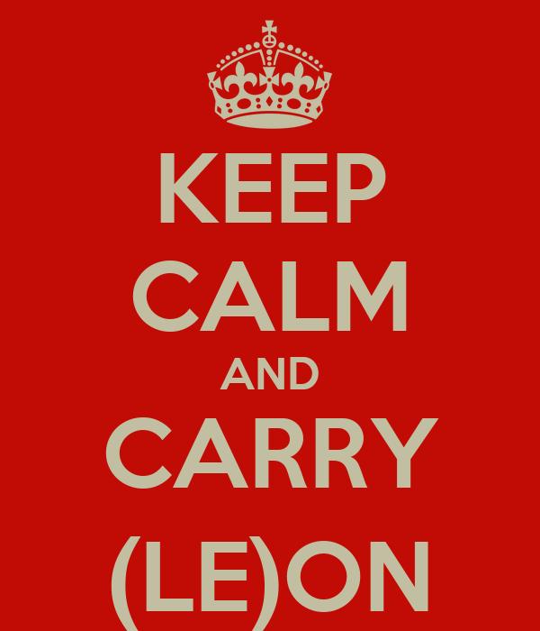 KEEP CALM AND CARRY (LE)ON