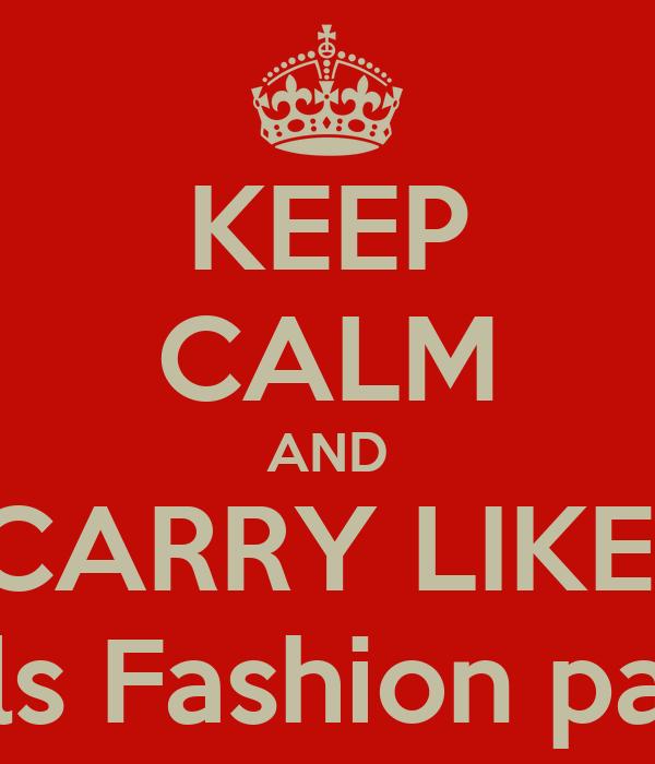 KEEP CALM AND CARRY LIKE  Girls Fashion page