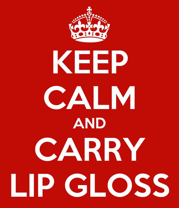 KEEP CALM AND CARRY LIP GLOSS