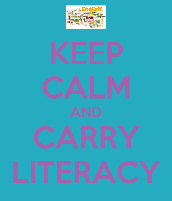 KEEP CALM AND CARRY LITERACY