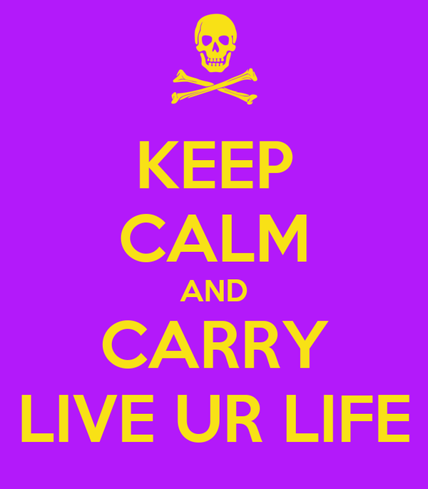 KEEP CALM AND CARRY LIVE UR LIFE