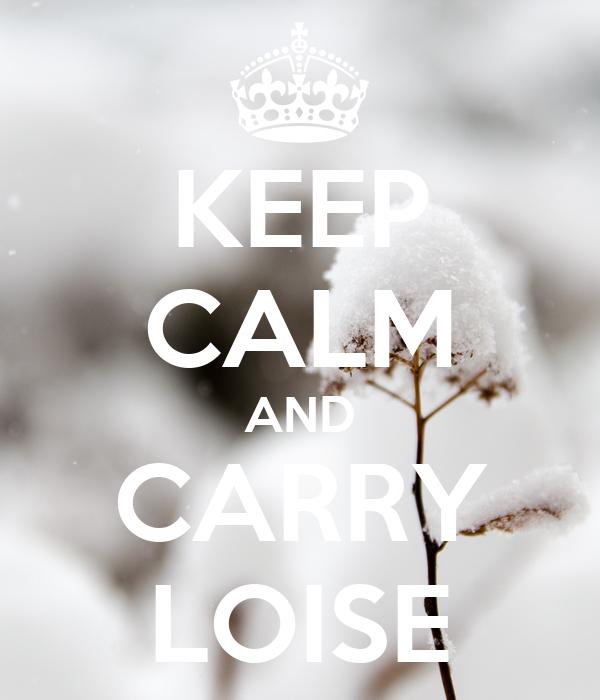 KEEP CALM AND CARRY LOISE