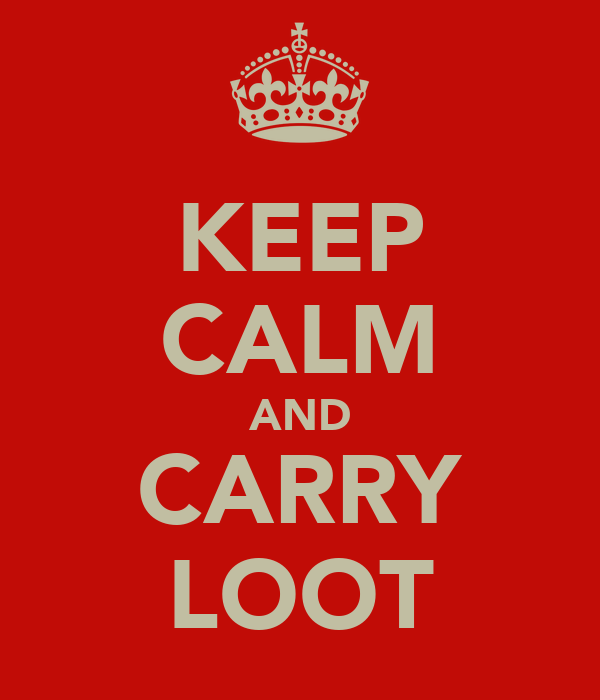 KEEP CALM AND CARRY LOOT