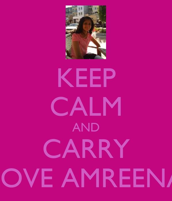 KEEP CALM AND CARRY LOVE AMREENA