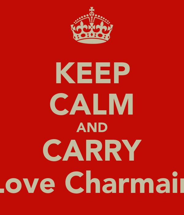 KEEP CALM AND CARRY Love Charmain