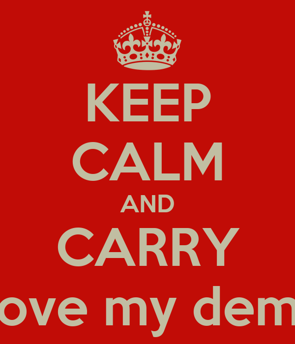 KEEP CALM AND CARRY love my demi