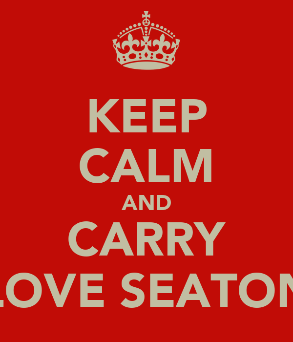 KEEP CALM AND CARRY LOVE SEATON