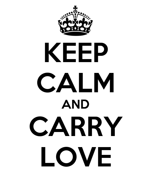 KEEP CALM AND CARRY LOVE