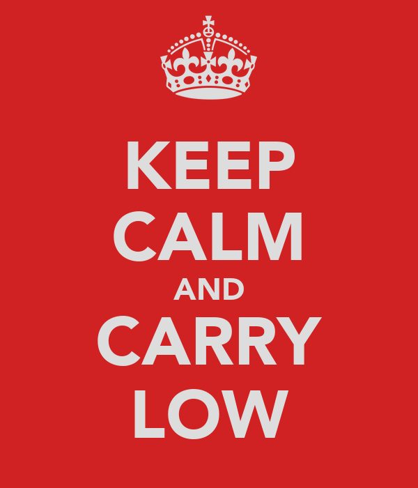 KEEP CALM AND CARRY LOW