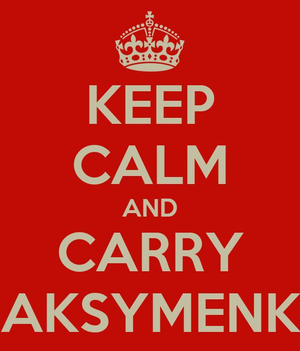 KEEP CALM AND CARRY MAKSYMENKO