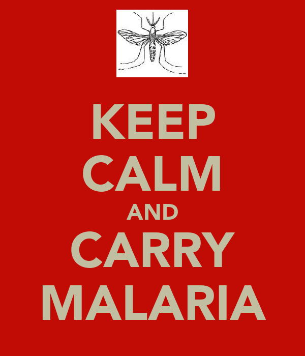 KEEP CALM AND CARRY MALARIA