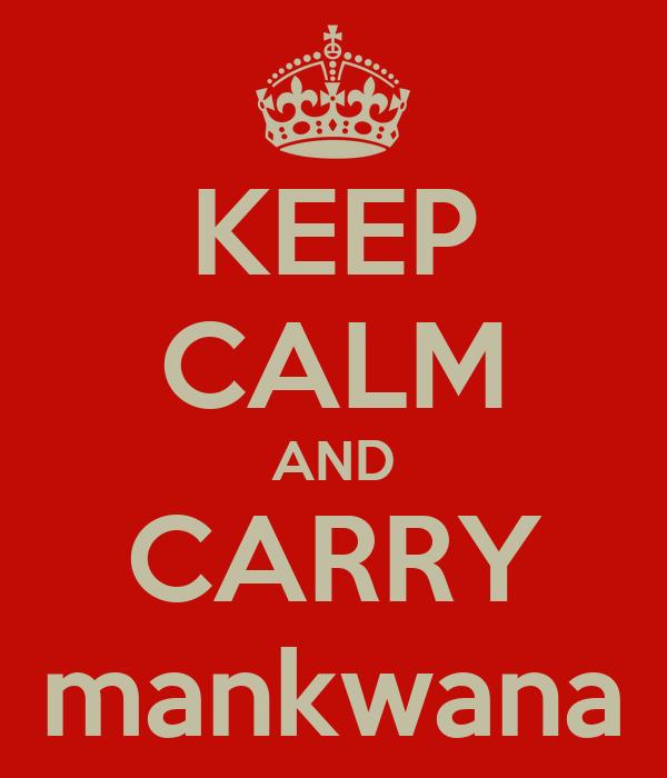 KEEP CALM AND CARRY mankwana