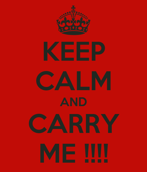 KEEP CALM AND CARRY ME !!!!