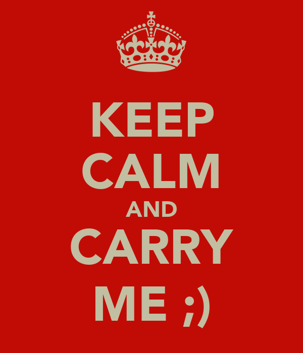 KEEP CALM AND CARRY ME ;)