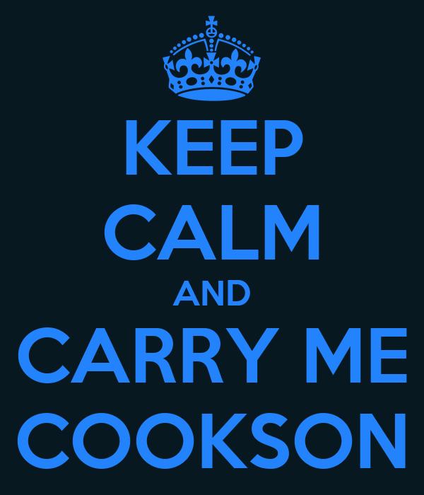 KEEP CALM AND CARRY ME COOKSON